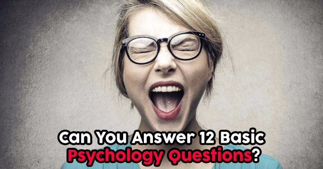 Can You Answer 12 Basic Psychology Questions?