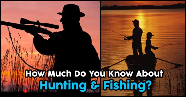 How Much Do You Know About Hunting & Fishing?
