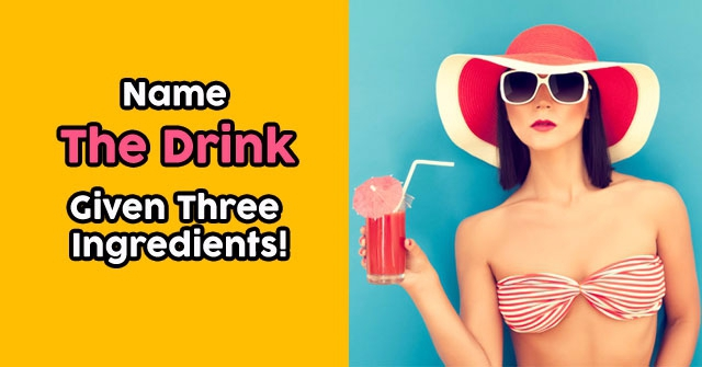 Name The Drink Given Three Ingredients!