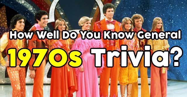 How Well Do You Know General 1970s Trivia?