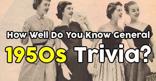 How Well Do You Know General 1950s Trivia?