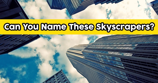 Can You Name These Skyscrapers?