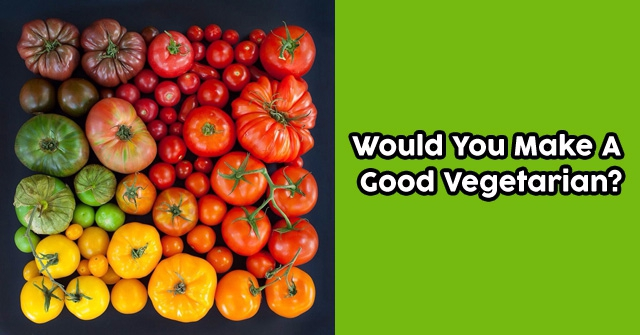 Would You Make A Good Vegetarian?