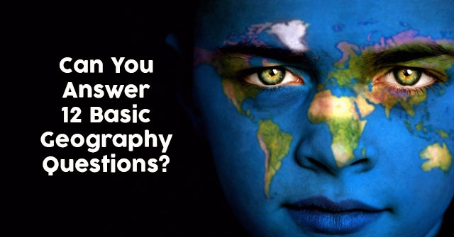 Can You Answer 12 Basic Geography Questions?