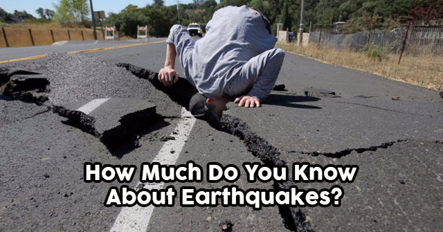 How Much Do You Know About Earthquakes?