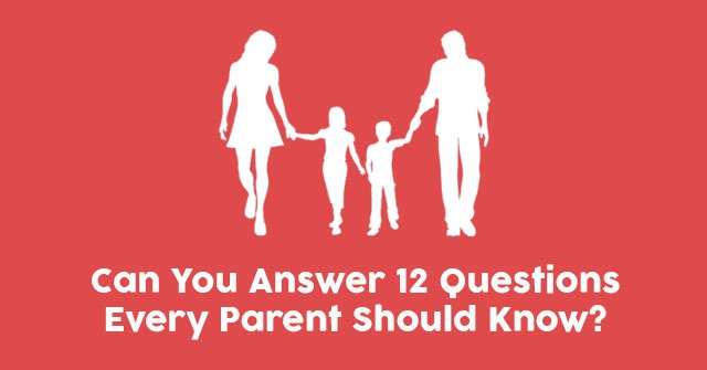 Can You Answer 12 Questions Every Parent Should Know?