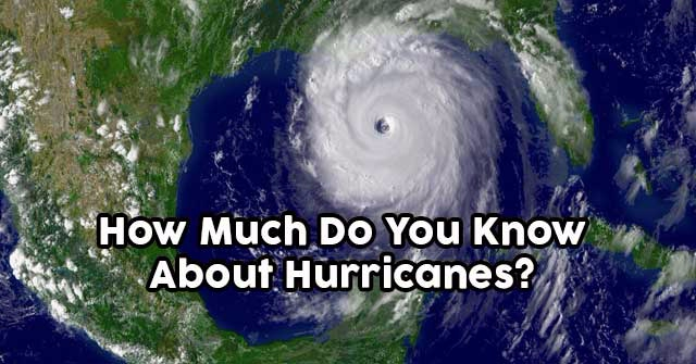 How Much Do You Know About Hurricanes?