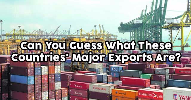 Can You Guess What These Countries' Major Exports Are?
