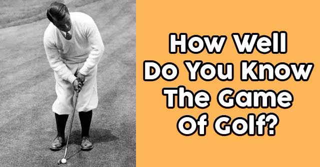 How Well Do You Know The Game Of Golf?