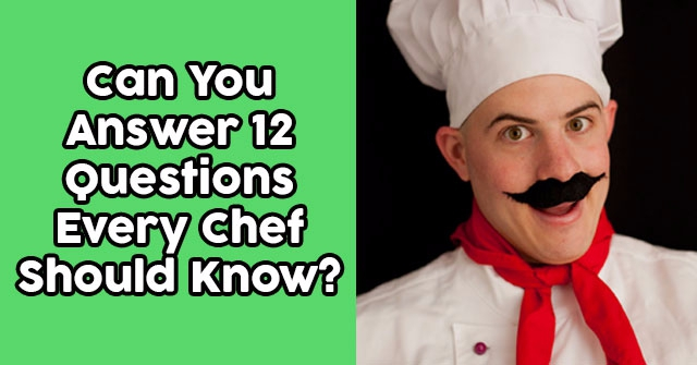 Can You Answer 12 Questions Every Chef Should Know?