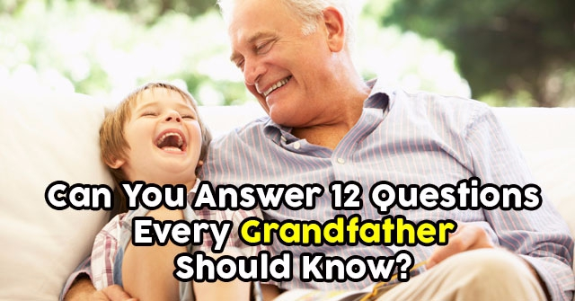 Can You Answer 12 Questions Every Grandfather Should Know?