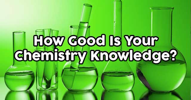 How Good Is Your Chemistry Knowledge?