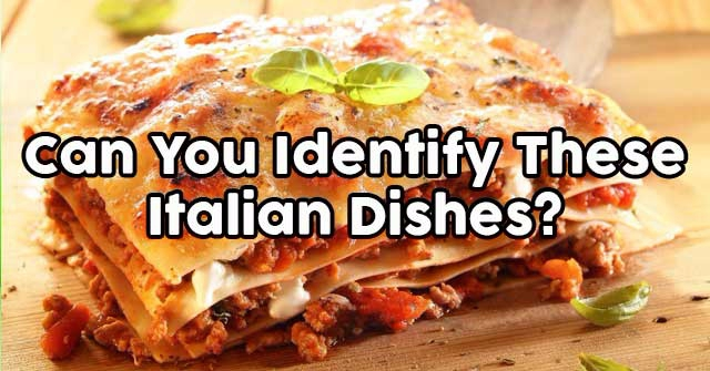 Can You Identify These Italian Dishes?