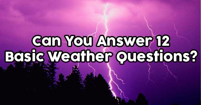 Can You Answer 12 Basic Weather Questions?