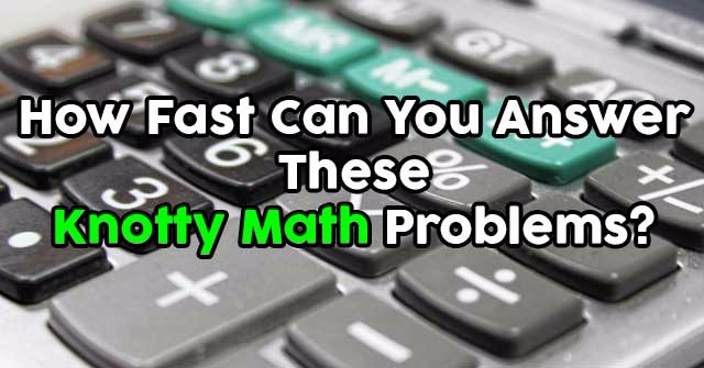 How Fast Can You Answer These Knotty Math Problems?