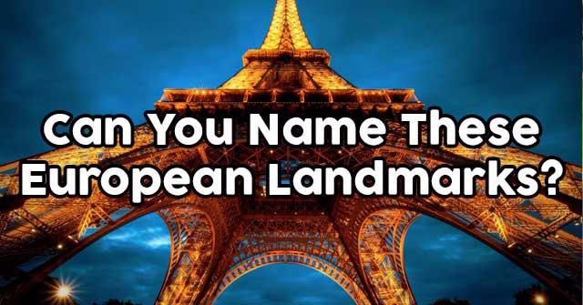 Can You Name These European Landmarks?