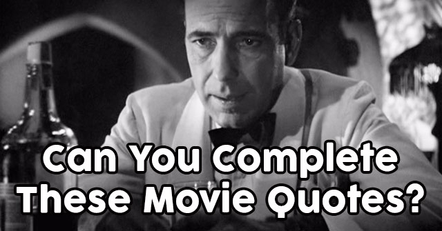 Can You Complete These Movie Quotes?