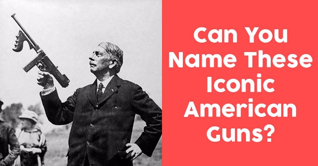 Can You Name These Iconic American Guns?
