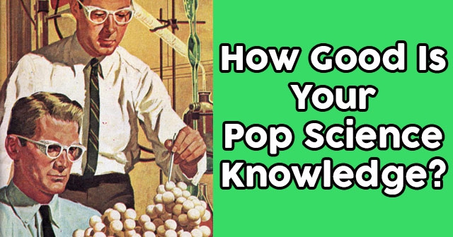 How Good is Your Pop Science Knowledge?