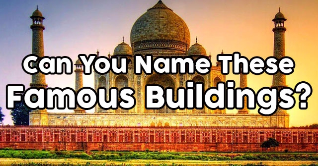 Can You Name These Famous Buildings?