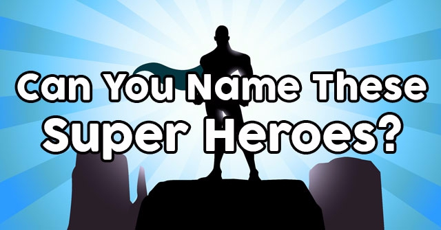 Can You Name These Super Heroes?