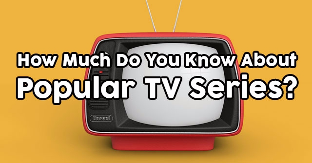How Much Do You Know About Popular TV Series?