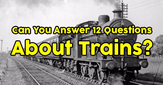 Can You Answer 12 Questions About Trains?