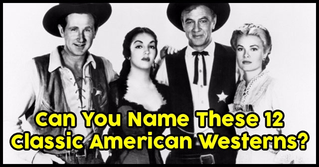 Can You Name These 12 Classic American Westerns?
