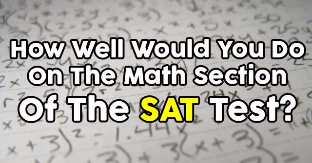 How Well Would You Do On The Math Section Of The SAT Test?