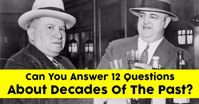 Can You Answer 12 Questions About Decades Of The Past?
