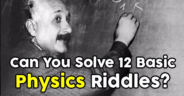 Can You Solve 12 Basic Physics Riddles?
