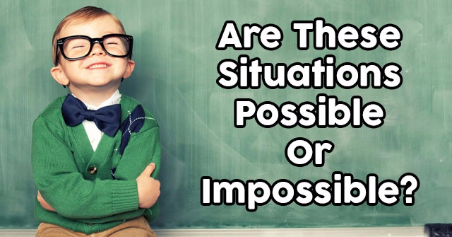 Are These Situations Possible Or Impossible?