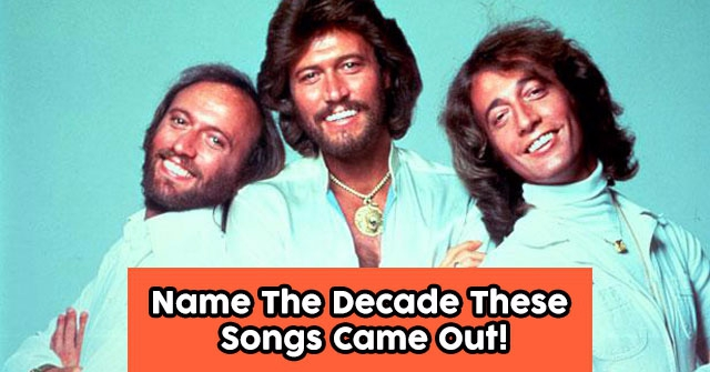 Name The Decade These Songs Came Out!