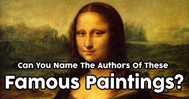 Can You Name The Authors Of These Famous Paintings?