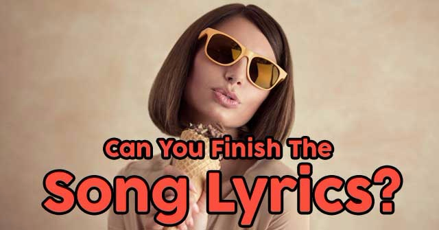 Can You Finish The Song Lyrics?
