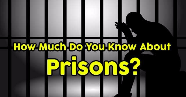 How Much Do You Know About Prisons?