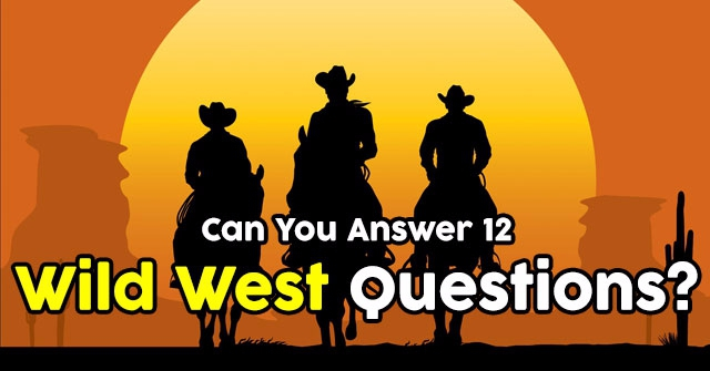 Can You Answer 12 Wild West Questions?