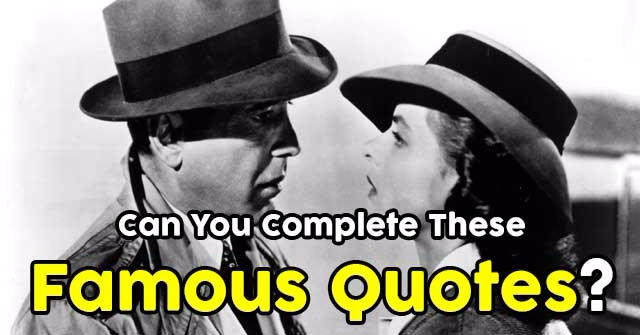 Can You Complete These Famous Quotes?