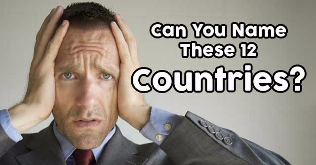 Can You Name These 12 Countries?