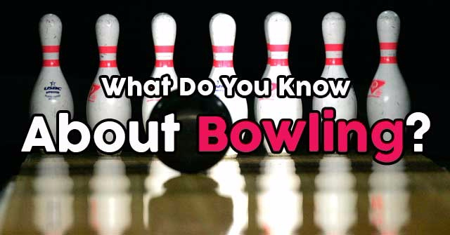What Do You Know About Bowling?