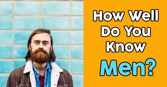 How Well Do You Know Men?