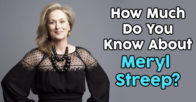 How Much Do You Know About Meryl Streep?