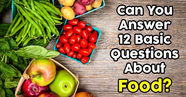 Can You Answer 12 Basic Questions About Food?