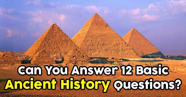 Can You Answer 12 Basic Ancient History Questions?