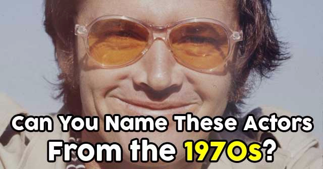 Can You Name These Actors From the 1970s?