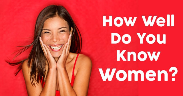 How Well Do You Know Women?