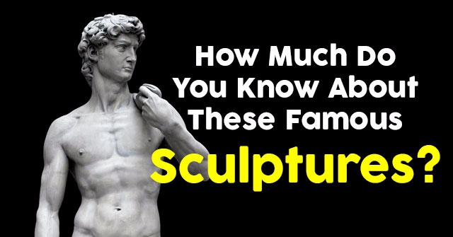 How Much Do You Know About These Famous Sculptures?