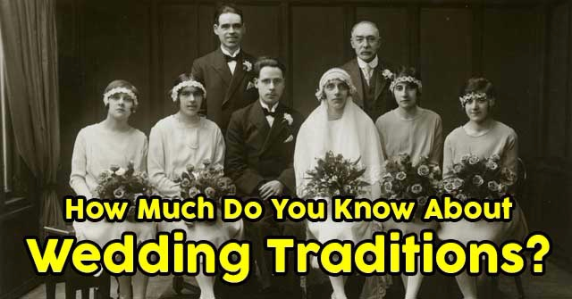 How Much Do You Know About Wedding Traditions?