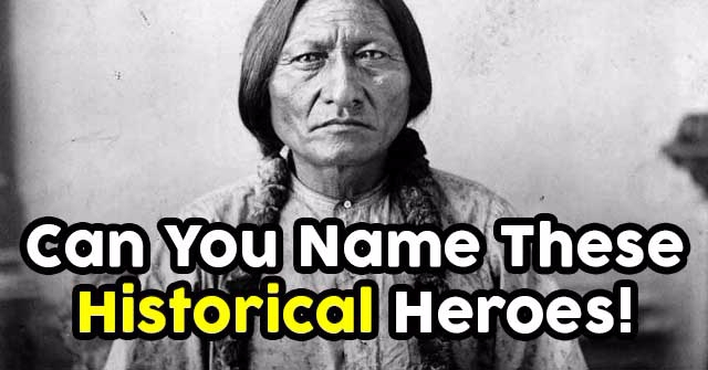 Can You Name These Historical Heroes!