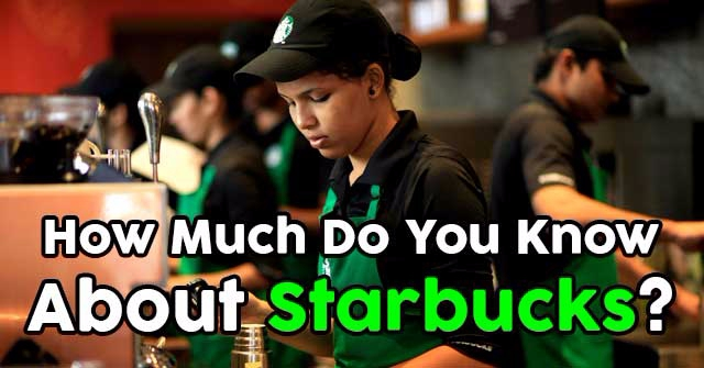 How Much Do You Know About Starbucks?